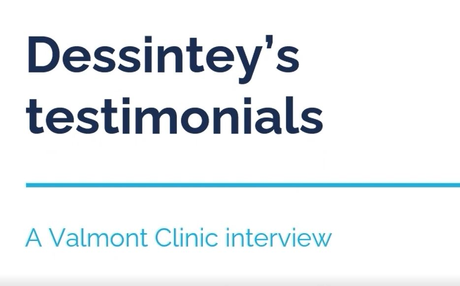 Dessintey's testimonials – A Valmont Clinic interview